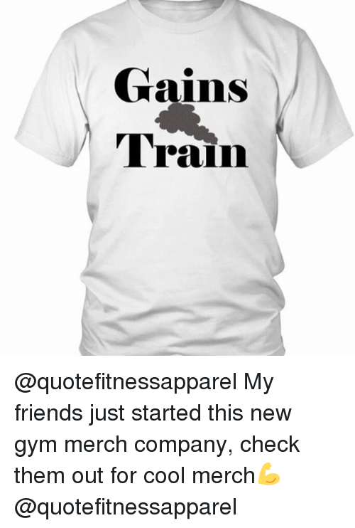 930759717de gains-train-quotefitnessapparel-my-friends-just-started-this-new-gym-20923627.png