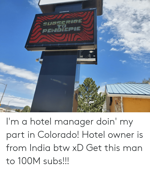 Colorado, Hotel, and India: GALAXY I'm a hotel manager doin' my part in Colorado! Hotel owner is from India btw xD Get this man to 100M subs!!!