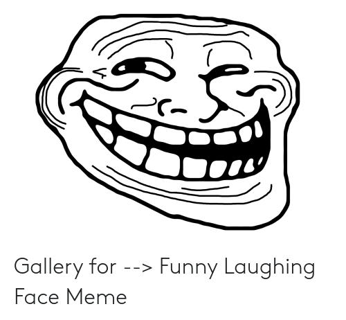 Gallery For Funny Laughing Face Meme Funny Meme On Me Me