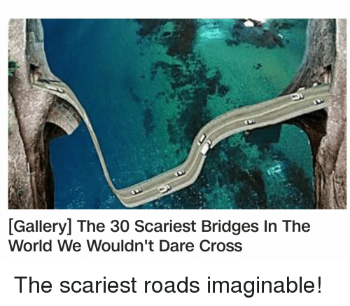 Gallery the 30 Scariest Bridges in the World We Wouldn't