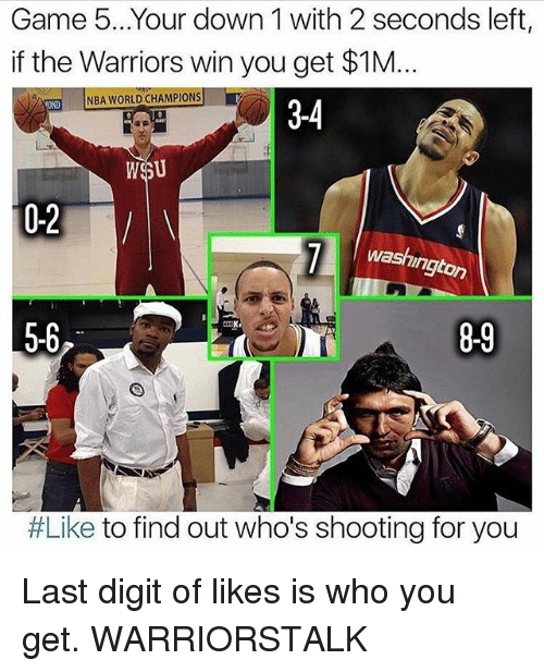 Basketball, Golden State Warriors, and Sports: Game 5...Your down 1 with 2 seconds left,  if the Warriors win you get $1M  VONDNBA WORLD CHAMPIONS  3-4  0-2  l wash  ngton  5-6  8-9  #Like to find out who's shooting for you Last digit of likes is who you get. WARRIORSTALK