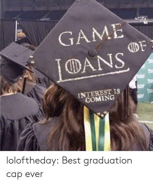 Target, Tumblr, and Best: GAME  DANS  INTEREST IS  COMING loloftheday:  Best graduation cap ever