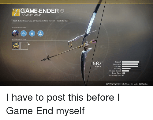 Game Ender Combat Meme Well I Don T Need You I Ll Game End Him Myself Fortnite Guy Weapon Perks Weapon Mods 587 Aceipaect Stability Handling Reload Speed Attack Draw Time 900 Inventory Size 60