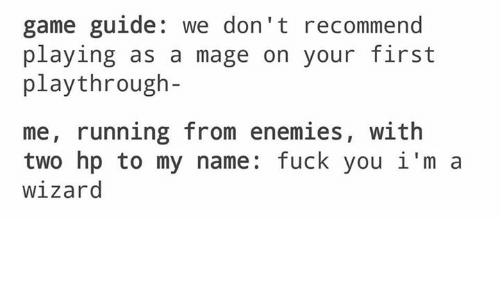 Memes, Wizards, and 🤖: game guide  we don't recommend  playing as a mage on your first  play through  me, running from enemies  with  two hp to my name: fuck you i'm a  wizard