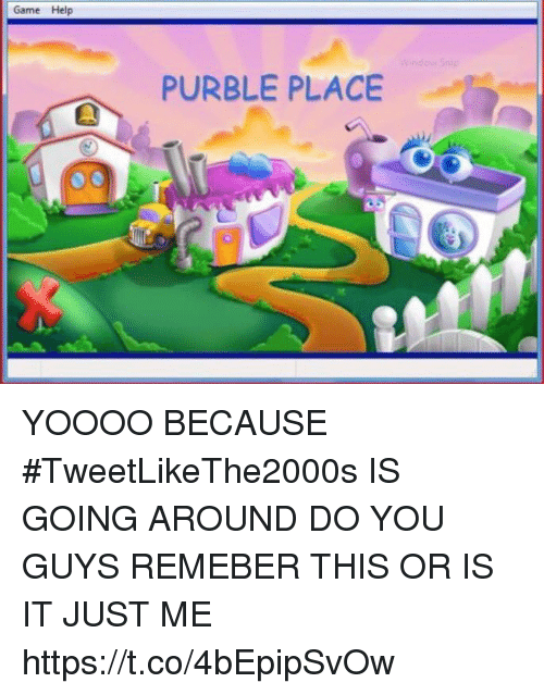 Game, Help, and Girl Memes: Game Help  PURBLE PLACE YOOOO BECAUSE #TweetLikeThe2000s IS GOING AROUND DO YOU GUYS REMEBER THIS OR IS IT JUST ME https://t.co/4bEpipSvOw