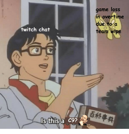 Twitch, Chat, and Game: game loss  in overtime  due to a  Team wipe  twitch chat  百科事典  s this a C9?
