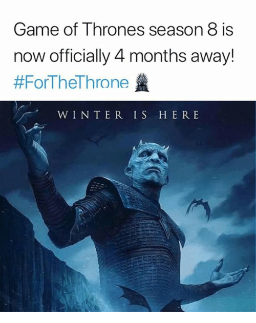 Game of Thrones, Winter, and Game: Game of Thrones season 8 is  now officially 4 months away!  #ForTheThrone盞  WINTER IS HERE