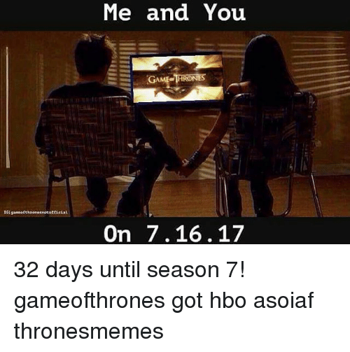 Hbo, Memes, and Game: game otthronesnotoftieiat  Me and You  GAME THRONES  On 7.16.17 32 days until season 7! gameofthrones got hbo asoiaf thronesmemes
