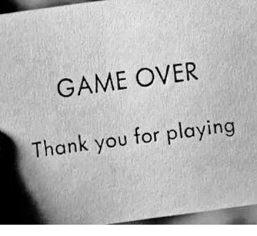 Game Over Thank You For Playing Meme On Me Me