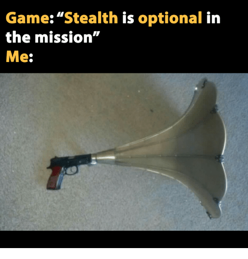 """Video Games, Stealth, and The Mission: Game: """"Stealth is optional in  the mission  Me"""