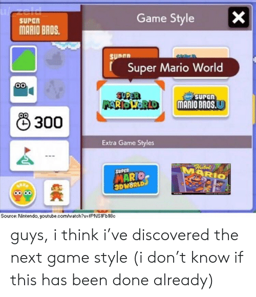 Nintendo, Super Mario, and youtube.com: Game StyleX  sUPGR  MARIO BROS.  SURER  Super Mario World  SUPER  SUPEN  MAIO BROS  & 300  Extra Game Styles  SUPER  MARIO  DWORLD  Source: Nintendo, youtube.comłwatch?v PNS1Fb18c guys, i think i've discovered the next game style (i don't know if this has been done already)
