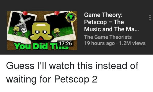 Music, The Game, and Game: Game Theory:  Petscop - The  Music and The Ma  The Game Theorists  You Did T72619 hours ago 1.2M views