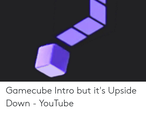Gamecube Intro but It's Upside Down - YouTube | Youtube com