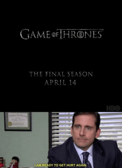 Memes, April, and 🤖: GAMEoF HRONES  THE FINAL SEASON  APRIL 14  I AM READY TO GET HURT AGAIN