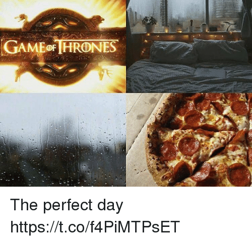 Memes, 🤖, and Day: GAMEoF HRONES The perfect day https://t.co/f4PiMTPsET