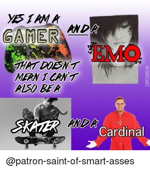 Emo, Mean, and Asses: GAMER  ANDA  EMO  HAT DDESNT  MEAN 1 CANT  ALSO BEA  SKATER Cardinal  AMDA @patron-saint-of-smart-asses