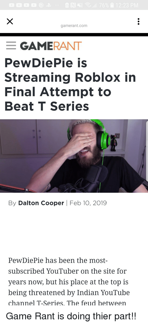 youtube.com, Game, and Indian: gamerant.com  GAMERANT  PewDiePie is  Streaming Roblox in  Final Attempt to  Beat T Series  By Dalton Cooper Feb 10, 2019  PewDiePie has been the most-  subscribed YouTuber on the site for  years now, but his place at the top is  being threatened by Indian YouTube  channel T-Series. The feud between