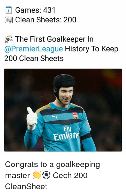 Bailey Jay, Memes, and Games: Games: 431  Clean Sheets: 200  jig The First Goalkeeper In  @PremierLeague History To Keep  200 Clean Sheets  FV  Emiare Congrats to a goalkeeping master 👏⚽️ Cech 200 CleanSheet