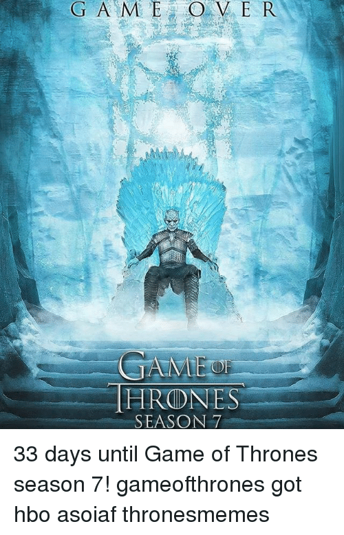 Game of Thrones, Hbo, and Memes: GAMEs  HRONES  SEASON 7 33 days until Game of Thrones season 7! gameofthrones got hbo asoiaf thronesmemes