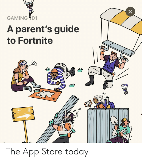 Parents, App Store, and Today: GAMING 01  A parent's guide  to Fortnite The App Store today