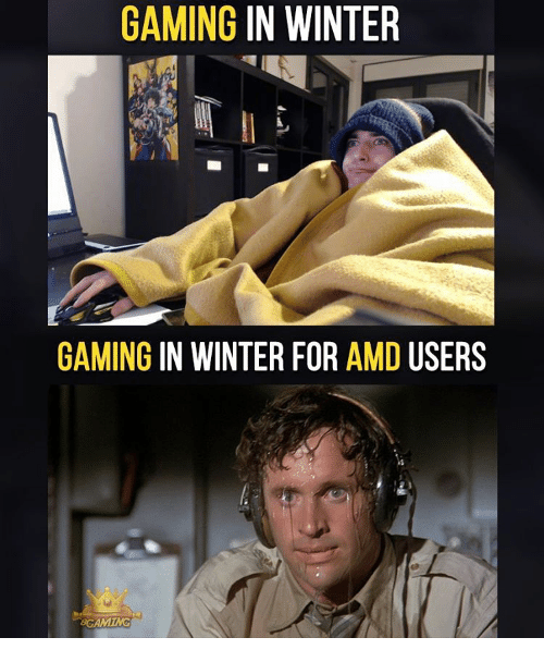 Memes, 🤖, and Amd: GAMING  IN WINTER  GAMING  IN WINTER FOR  AMD  USERS  BOAMING