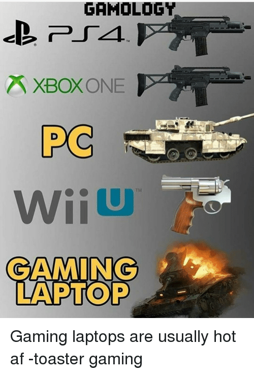 Gamology Xboxone Pc Pa Gaming Laptop A Gaming Laptops Are Usually Hot Af Toaster Gaming Meme On Me Me