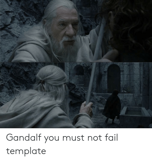 Fail, Gandalf, and Template: Gandalf you must not fail template