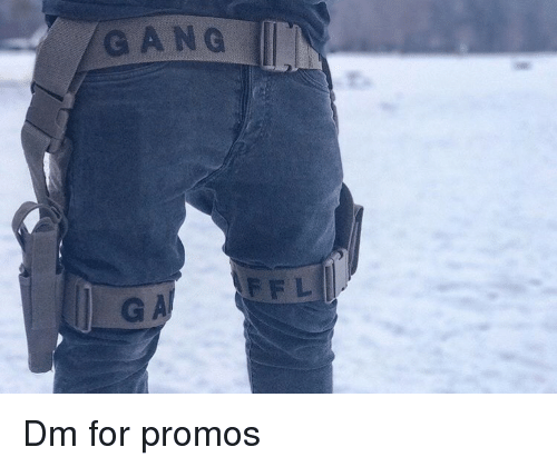 Gang, For, and G A: GANG  FF L  G A Dm for promos