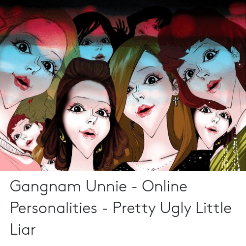 Gangnam Unnie Online Personalities Pretty Ugly Little Liar Ugly Meme On Me Me Pretty ugly little liar (pull) is a forum about popular internet personalities. gangnam unnie online personalities