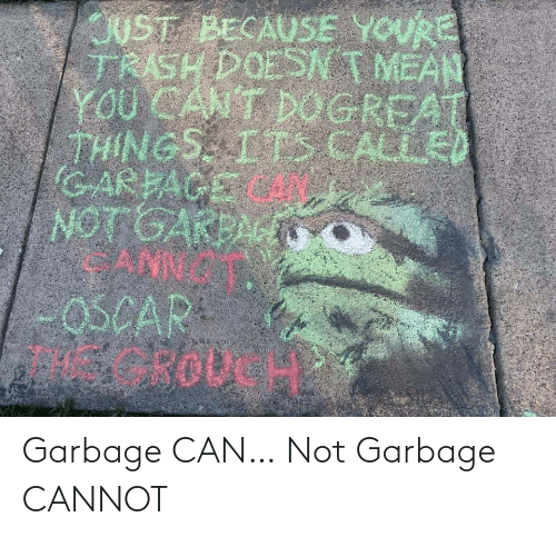 Garbage, Can, and  Garbage Can: Garbage CAN… Not Garbage CANNOT