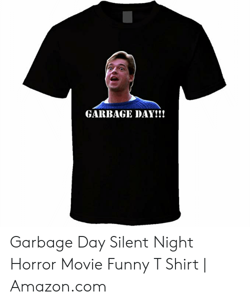d914aeb28 GARBAGE DAY!!! Garbage Day Silent Night Horror Movie Funny T Shirt ...