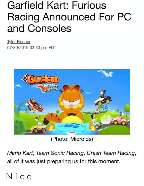 Garfield Kart Furious Racing Announced For Pc And Consoles Tyler Fischer 07302019 0233 Pm Edt Car 1id Photo Microids Mario Kart Team Sonic Racing Crash Team Racing All Of It Was Just Preparing