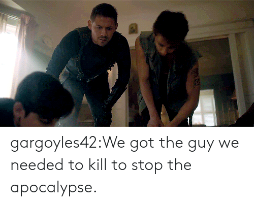 Tumblr, Blog, and Http: gargoyles42:We got the guy we needed to kill to stop the apocalypse.