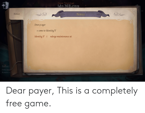 Free, Game, and Download: Garoe Download  idv.163.corm  ent  Notice  Notice  Dear p ayer  Identity V  e come to  Identity V i  ndergo maintenance at  NetEase  Game versi  Resource ve Dear payer, This is a completely free game.