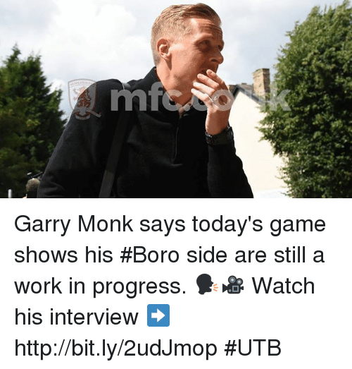 Memes, Work, and Game: Garry Monk says today's game shows his #Boro side are still a work in progress. 🗣️🎥  Watch his interview ➡️ http://bit.ly/2udJmop #UTB