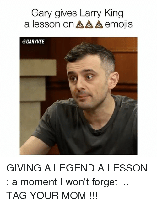 Larry King, Memes, and Emojis: Gary gives Larry King  a lesson on emojis  GARY VEE GIVING A LEGEND A LESSON : a moment I won't forget ... TAG YOUR MOM !!!
