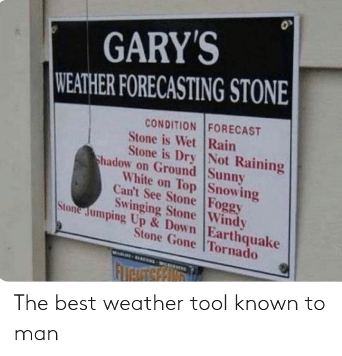 GARY'S WEATHER FORECASTING STONE CONDITION FORECAST Stone Is