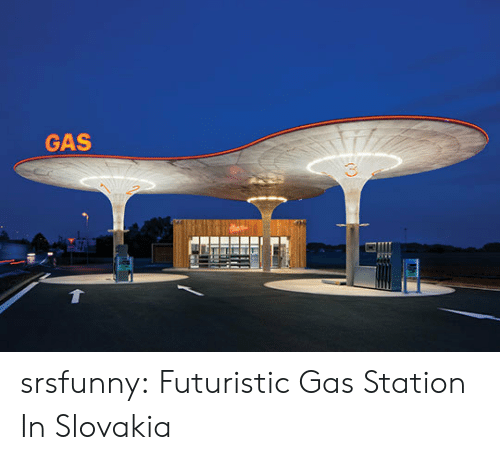 Tumblr, Blog, and Gas Station: GAS  3 srsfunny:  Futuristic Gas Station In Slovakia