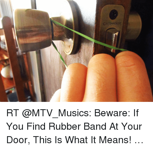 Gatehouse Rt Beware If You Find Rubber Band At Your Door This Is