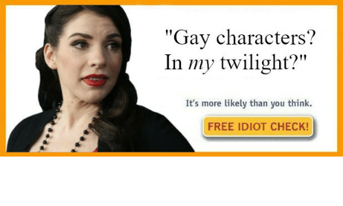 "Free, Twilight, and Idiot: ""Gay characters?  In my twilight?""  It's more likely than you think.  FREE IDIOT CHECK!"