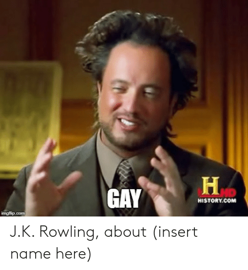 Reddit, History, and J. K. Rowling: GAY  HISTORY.COM J.K. Rowling, about (insert name here)