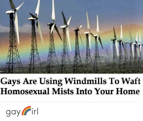 Gays Are Using Windmills to Waft Homo ual Mists Into Your