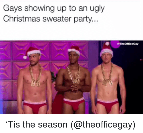 Christmas, Party, and Ugly: Gays showing up to an ugly  Christmas sweater party..  @TheOfficeGay  to 'Tis the season (@theofficegay)