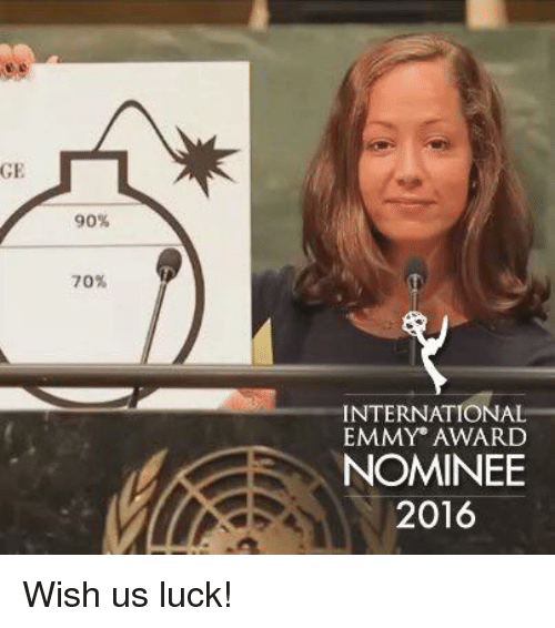 Memes, Luck, and 🤖: GE  90%  70%  INTERNATIONAL  EMMY AWARD  NOMINEE  2016 Wish us luck!