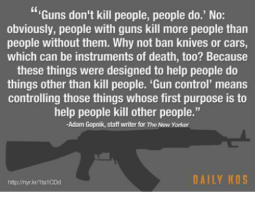 guns dont kill people people do essay Maybe, but people with guns kill many, many more people than they would if they didn't have guns, and guns designed to kill as many people as possible.
