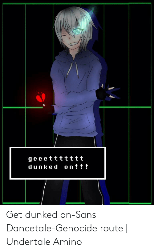 Geeettttttt On!! Dunked Get Dunked On-Sans Dancetale