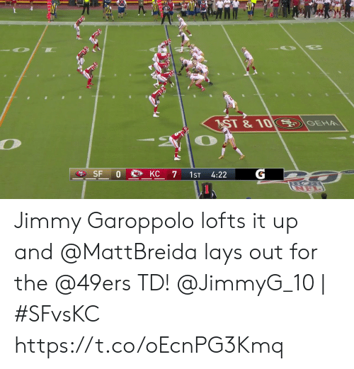 San Francisco 49ers, Lay's, and Memes: GEH  ST &10  G  SF 0  KC  7  1ST  4:22  NEL Jimmy Garoppolo lofts it up and @MattBreida lays out for the @49ers TD!  @JimmyG_10 | #SFvsKC https://t.co/oEcnPG3Kmq