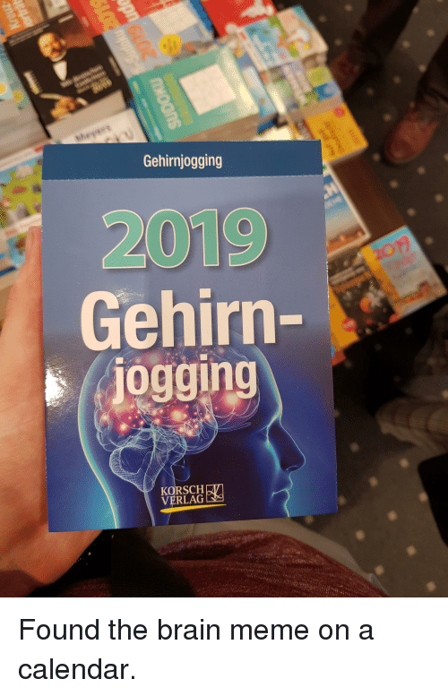 Funny, Meme, and Brain: Gehirnjogging  2019  Gehirn  oggin9  KORSCH  VERLAG Found the brain meme on a calendar.