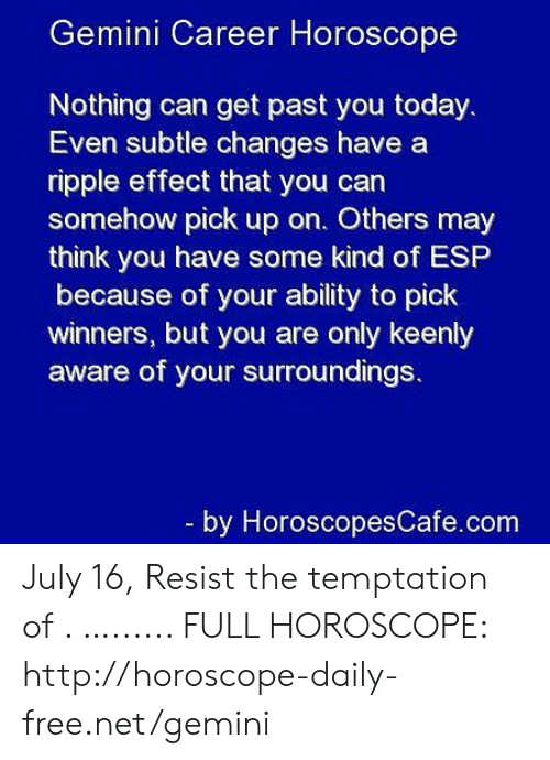 Gemini Career Horoscope Nothing Can Get Past You Today Even