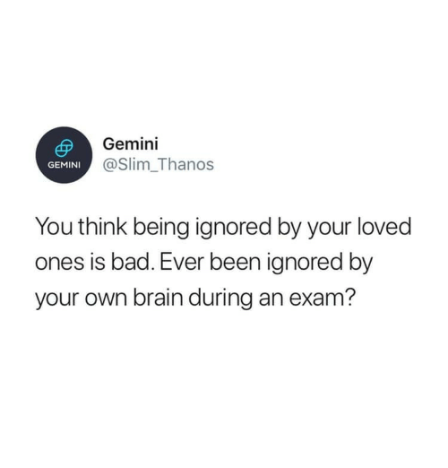Bad, Brain, and Gemini: Gemini  @Slim_Thanos  GEMINI  You think being ignored by your loved  ones is bad. Ever been ignored by  your own brain during an exam?